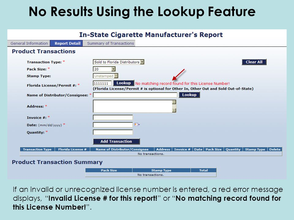 No Results Using the Lookup Feature If an invalid or unrecognized license number is entered, a red error message displays, Invalid License # for this report.
