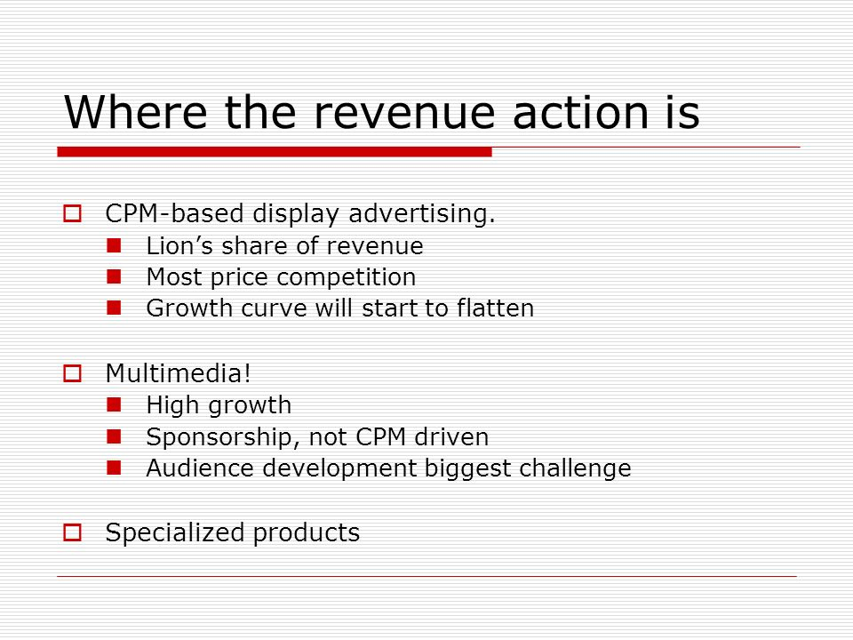 Where the revenue action is CPM-based display advertising.