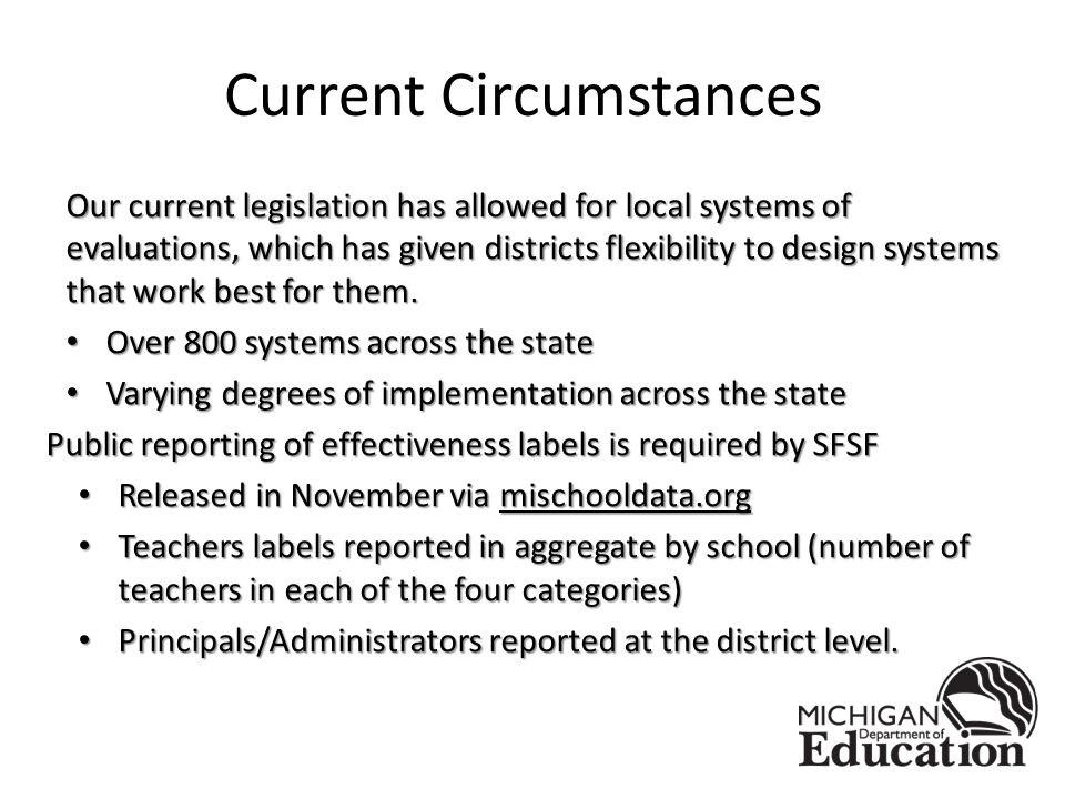 Current Circumstances Our current legislation has allowed for local systems of evaluations, which has given districts flexibility to design systems that work best for them.
