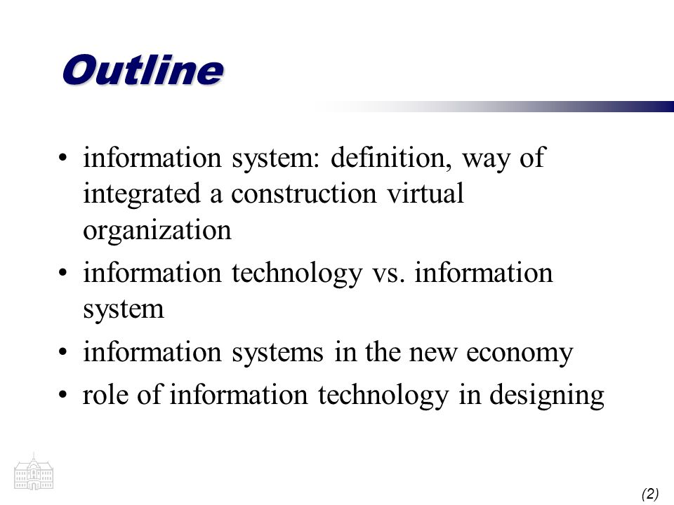 (2) Outline information system: definition, way of integrated a construction virtual organization information technology vs.
