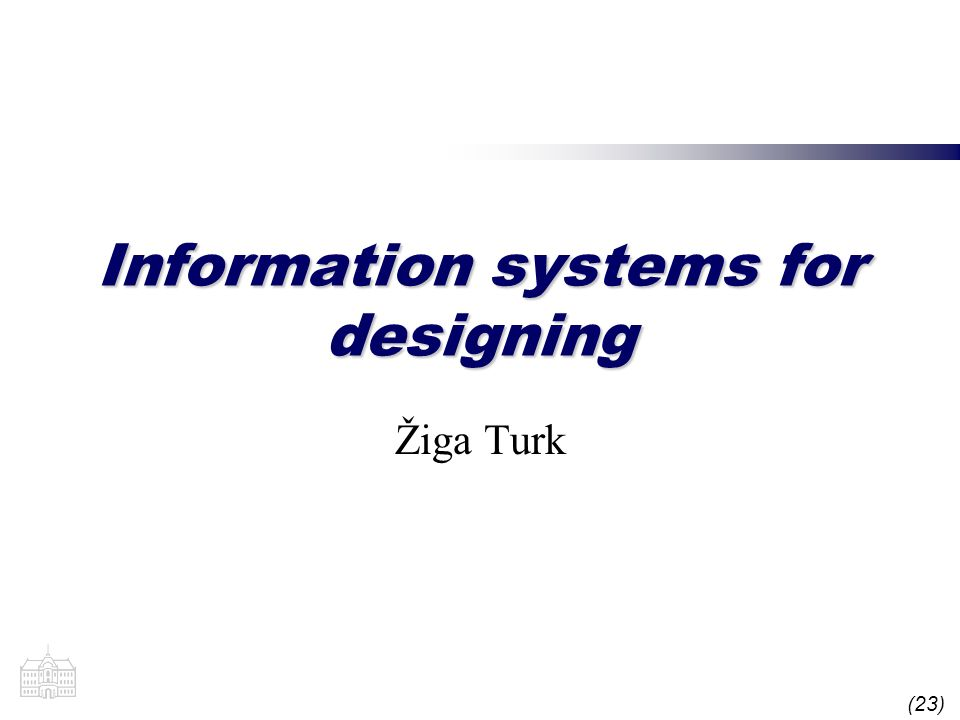 (23) Information systems for designing Žiga Turk