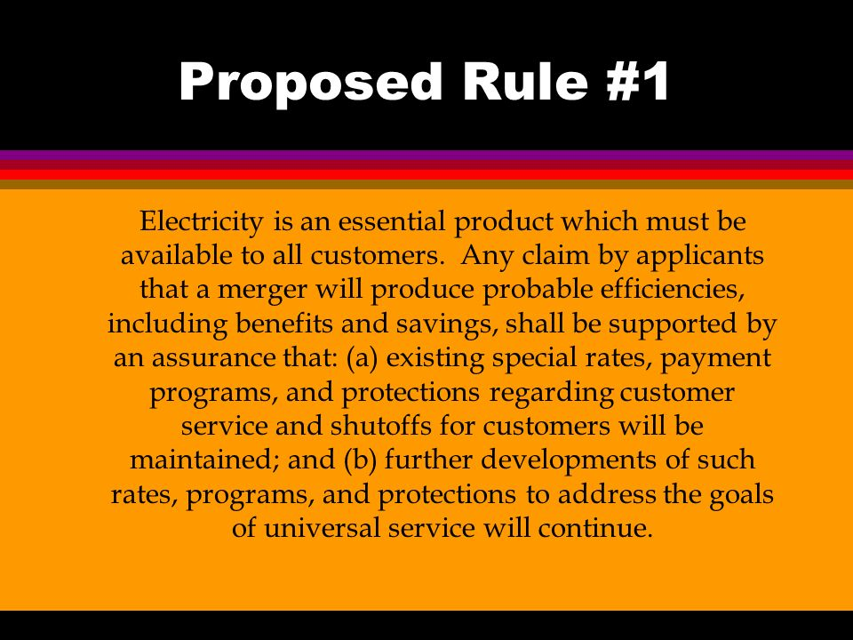 Proposed Rule #1 Electricity is an essential product which must be available to all customers.