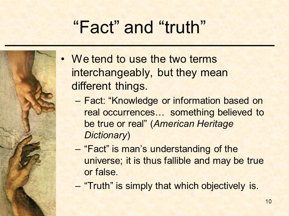 10 Fact and truth We tend to use the two terms interchangeably, but they mean different things.