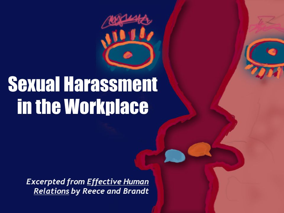 Sexual Harassment in the Workplace Excerpted from Effective Human Relations by Reece and Brandt