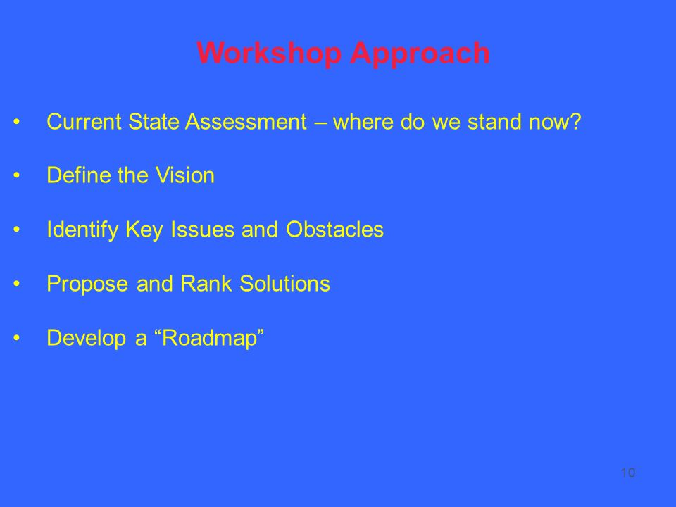 10 Workshop Approach Current State Assessment – where do we stand now.