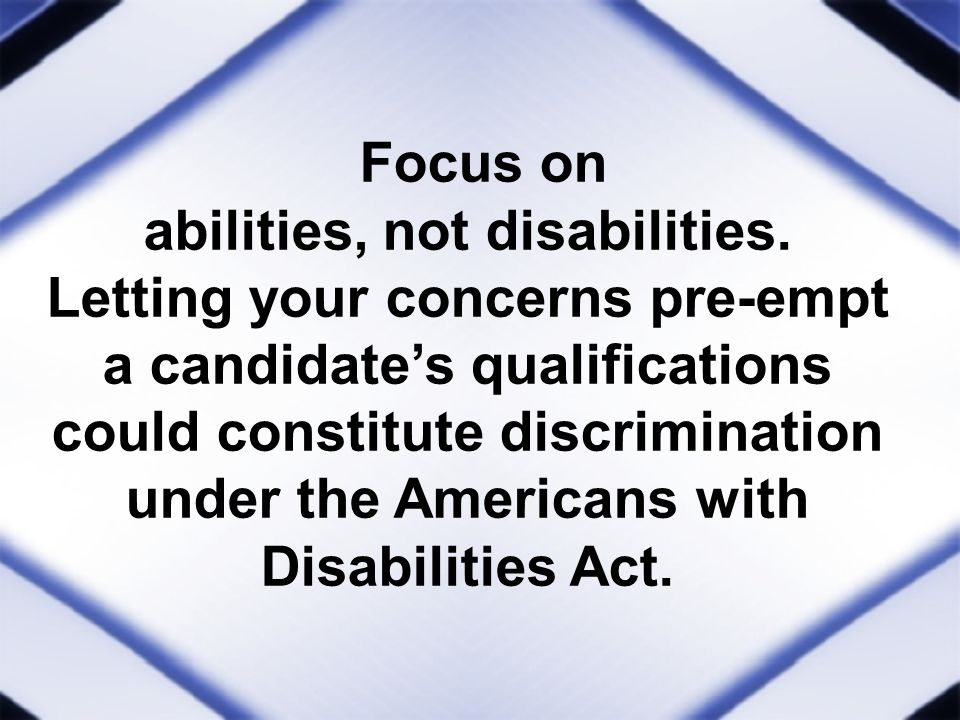 Focus on abilities, not disabilities.