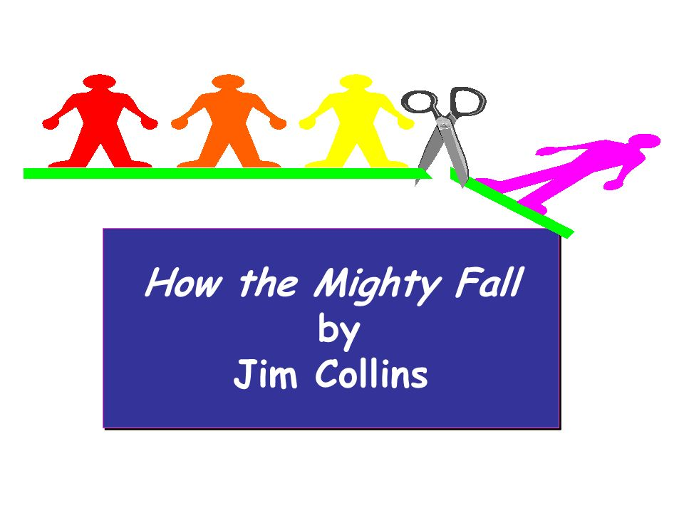 How the Mighty Fall by Jim Collins How the Mighty Fall by Jim Collins