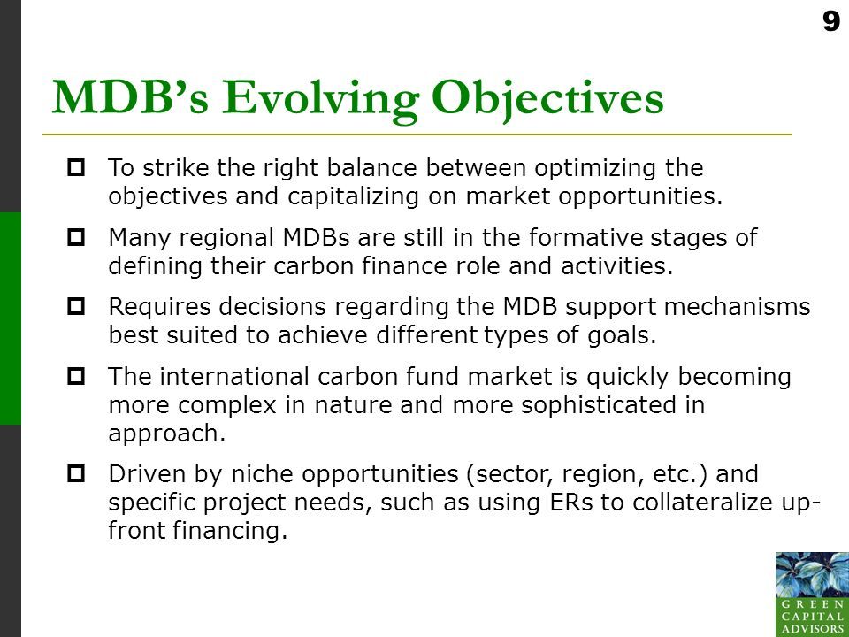 9 MDBs Evolving Objectives To strike the right balance between optimizing the objectives and capitalizing on market opportunities.