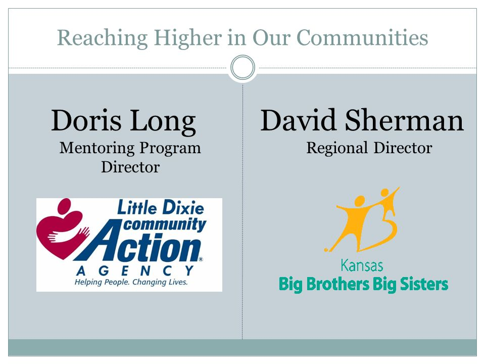 Reaching Higher in Our Communities Doris Long Mentoring Program Director David Sherman Regional Director