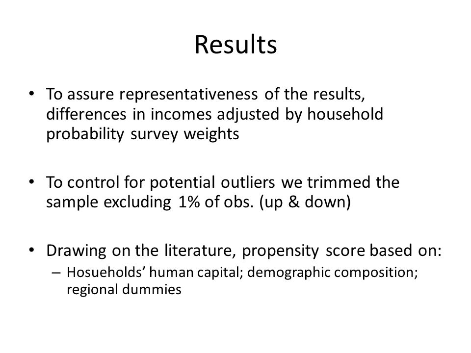 Results To assure representativeness of the results, differences in incomes adjusted by household probability survey weights To control for potential outliers we trimmed the sample excluding 1% of obs.