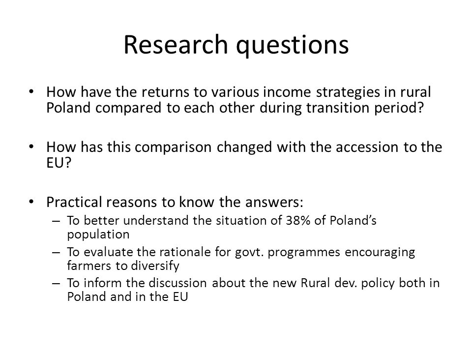 Research questions How have the returns to various income strategies in rural Poland compared to each other during transition period.
