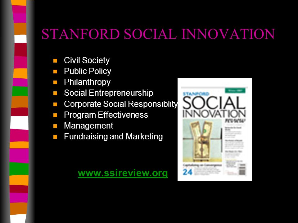 STANFORD SOCIAL INNOVATION Civil Society Public Policy Philanthropy Social Entrepreneurship Corporate Social Responsiblity Program Effectiveness Management Fundraising and Marketing