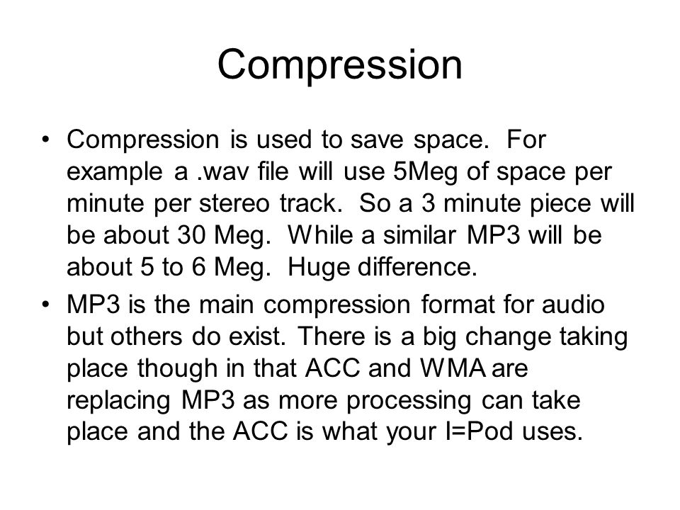 Compression Compression is used to save space.