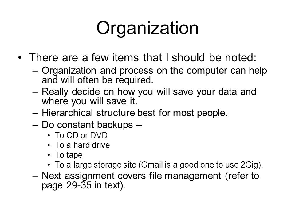 Organization There are a few items that I should be noted: –Organization and process on the computer can help and will often be required.