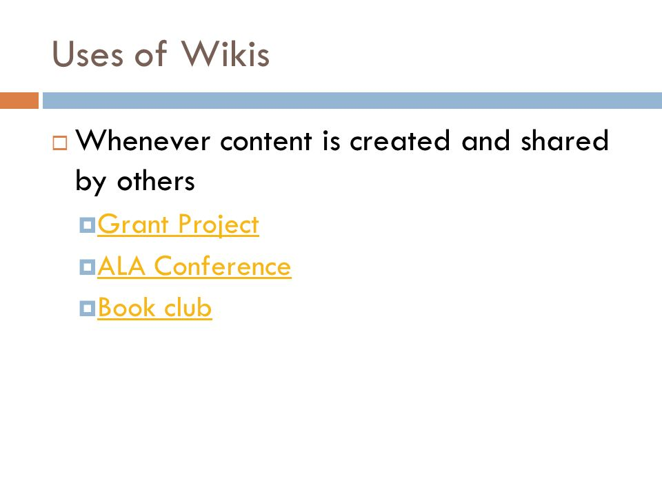 Uses of Wikis Whenever content is created and shared by others Grant Project ALA Conference Book club