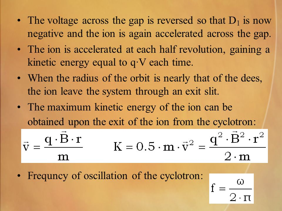 The voltage across the gap is reversed so that D 1 is now negative and the ion is again accelerated across the gap.