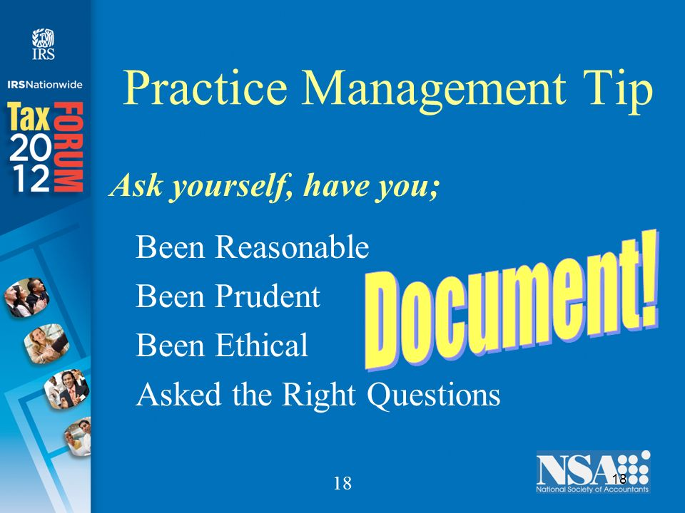 18 Practice Management Tip Ask yourself, have you; Been Reasonable Been Prudent Been Ethical Asked the Right Questions