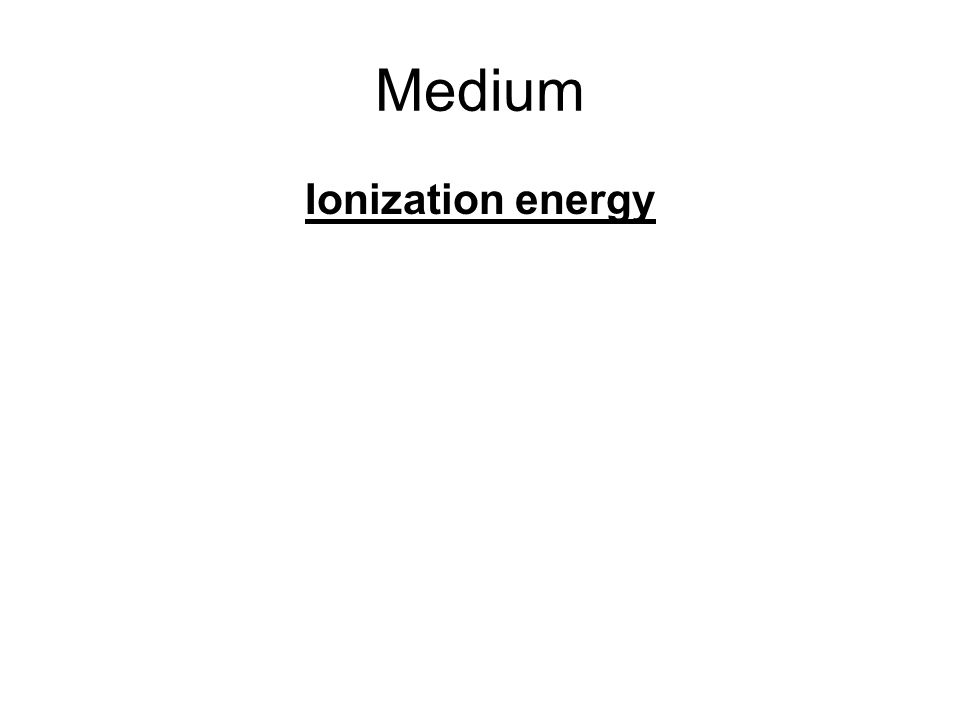 Medium Ionization energy