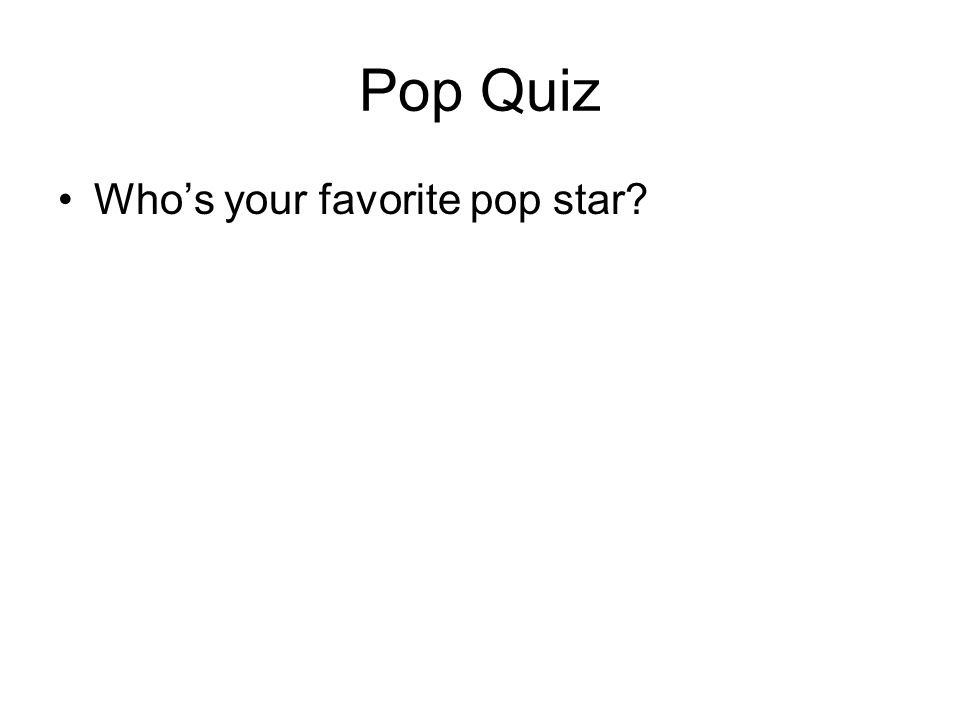 Pop Quiz Whos your favorite pop star