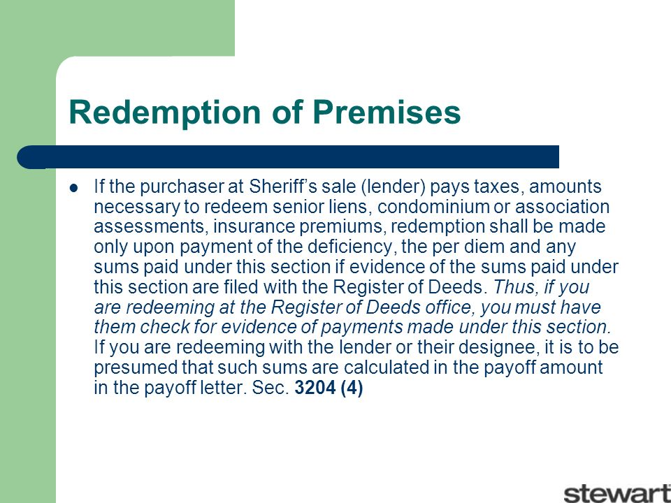 Redemption of Premises If the purchaser at Sheriffs sale (lender) pays taxes, amounts necessary to redeem senior liens, condominium or association assessments, insurance premiums, redemption shall be made only upon payment of the deficiency, the per diem and any sums paid under this section if evidence of the sums paid under this section are filed with the Register of Deeds.