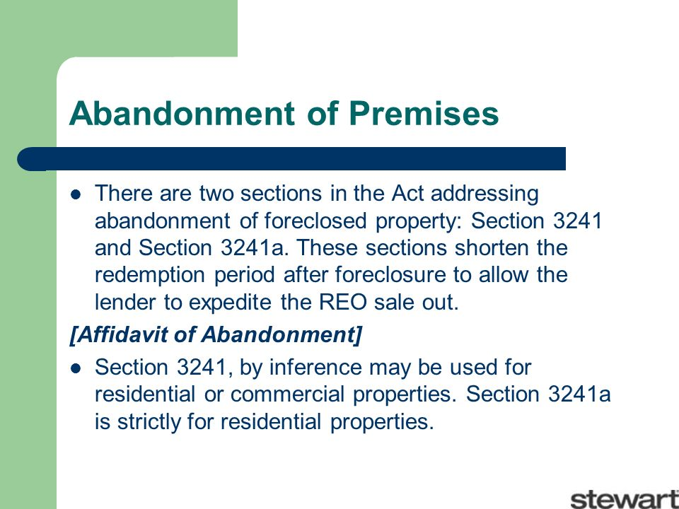 Abandonment of Premises There are two sections in the Act addressing abandonment of foreclosed property: Section 3241 and Section 3241a.
