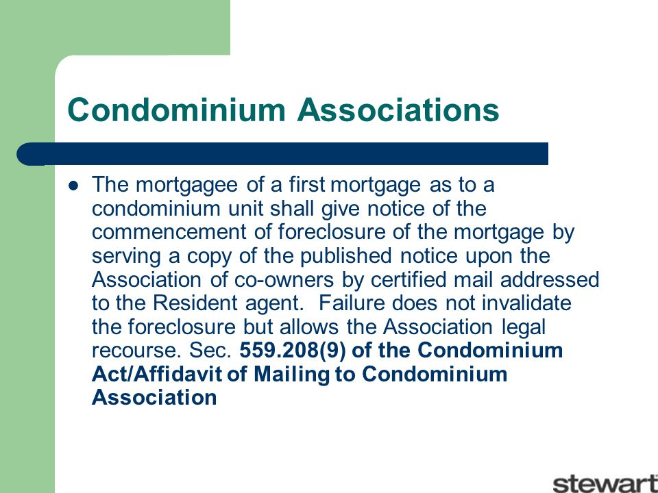Condominium Associations The mortgagee of a first mortgage as to a condominium unit shall give notice of the commencement of foreclosure of the mortgage by serving a copy of the published notice upon the Association of co-owners by certified mail addressed to the Resident agent.