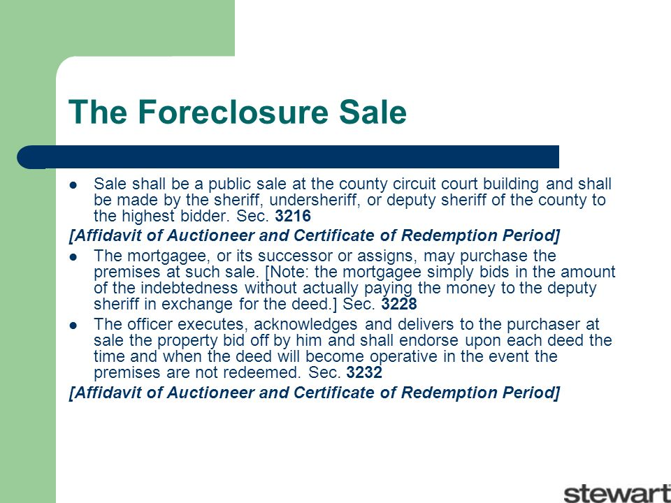 The Foreclosure Sale Sale shall be a public sale at the county circuit court building and shall be made by the sheriff, undersheriff, or deputy sheriff of the county to the highest bidder.
