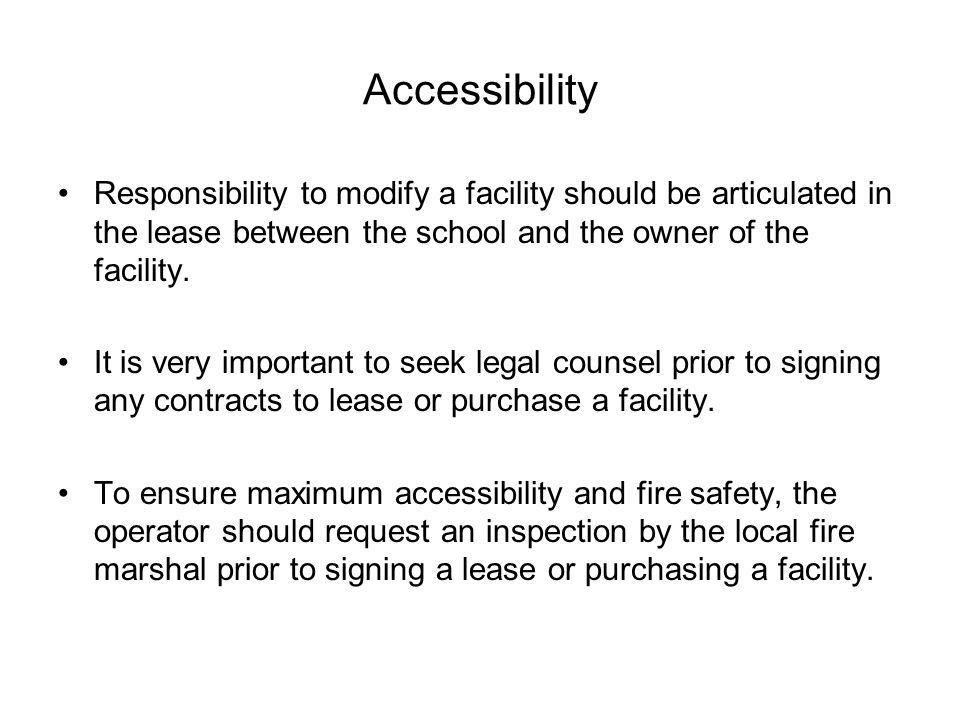 Accessibility Responsibility to modify a facility should be articulated in the lease between the school and the owner of the facility.