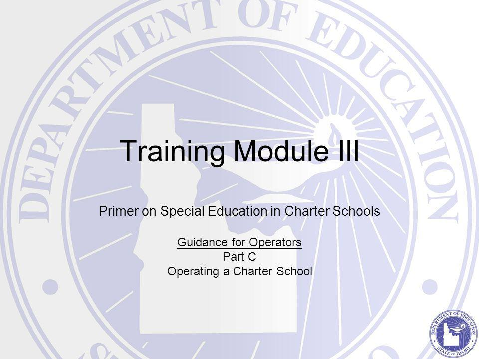 Training Module III Primer on Special Education in Charter Schools Guidance for Operators Part C Operating a Charter School