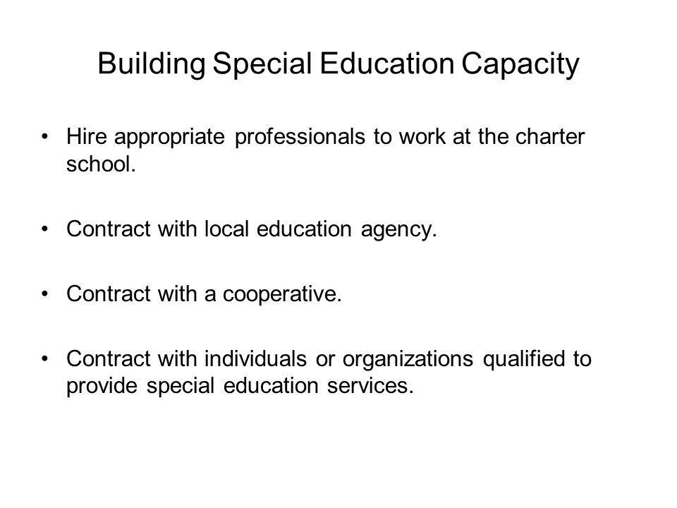 Building Special Education Capacity Hire appropriate professionals to work at the charter school.