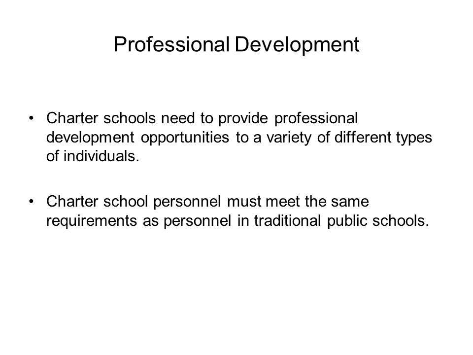 Professional Development Charter schools need to provide professional development opportunities to a variety of different types of individuals.