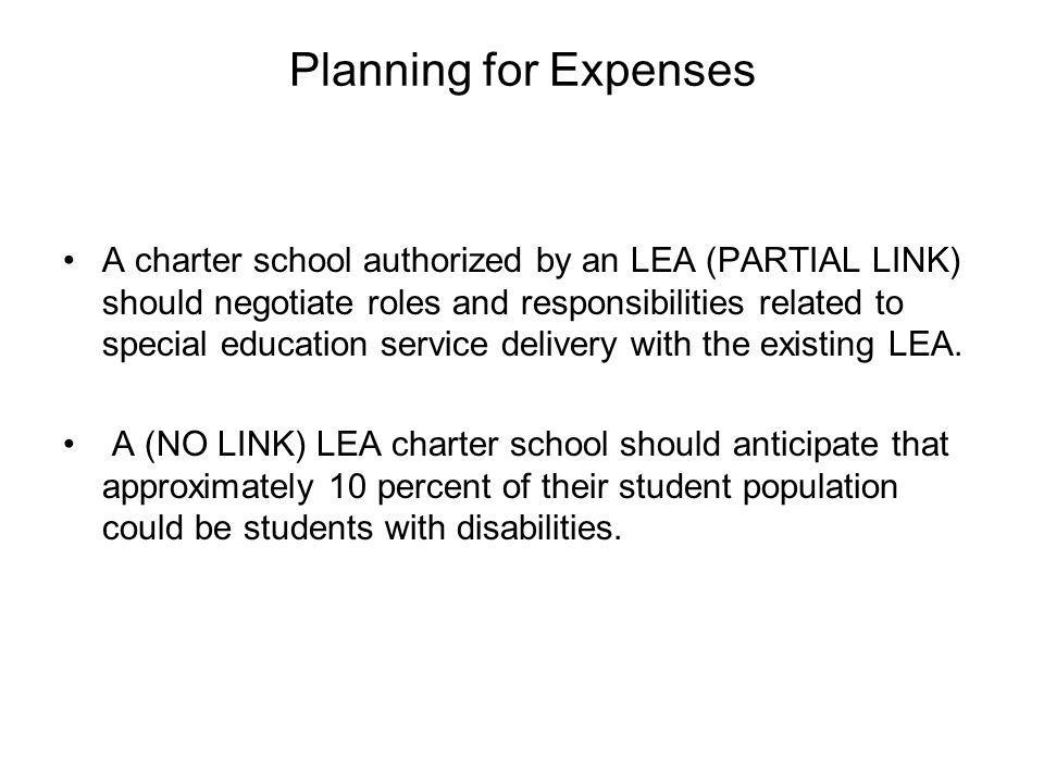 Planning for Expenses A charter school authorized by an LEA (PARTIAL LINK) should negotiate roles and responsibilities related to special education service delivery with the existing LEA.