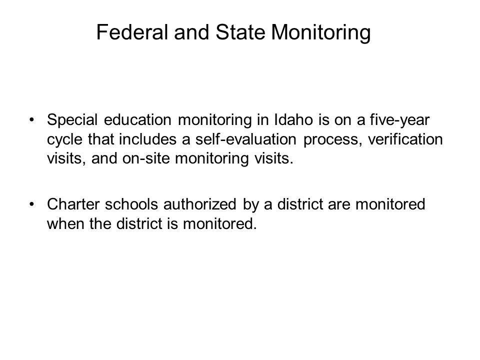 Federal and State Monitoring Special education monitoring in Idaho is on a five-year cycle that includes a self-evaluation process, verification visits, and on-site monitoring visits.