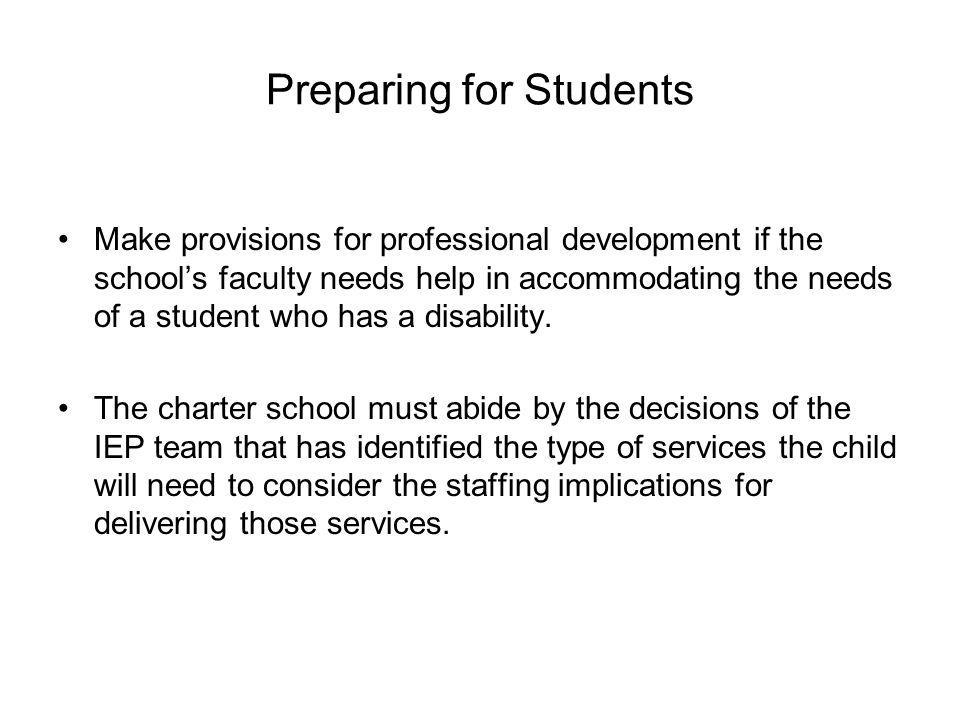 Preparing for Students Make provisions for professional development if the schools faculty needs help in accommodating the needs of a student who has a disability.
