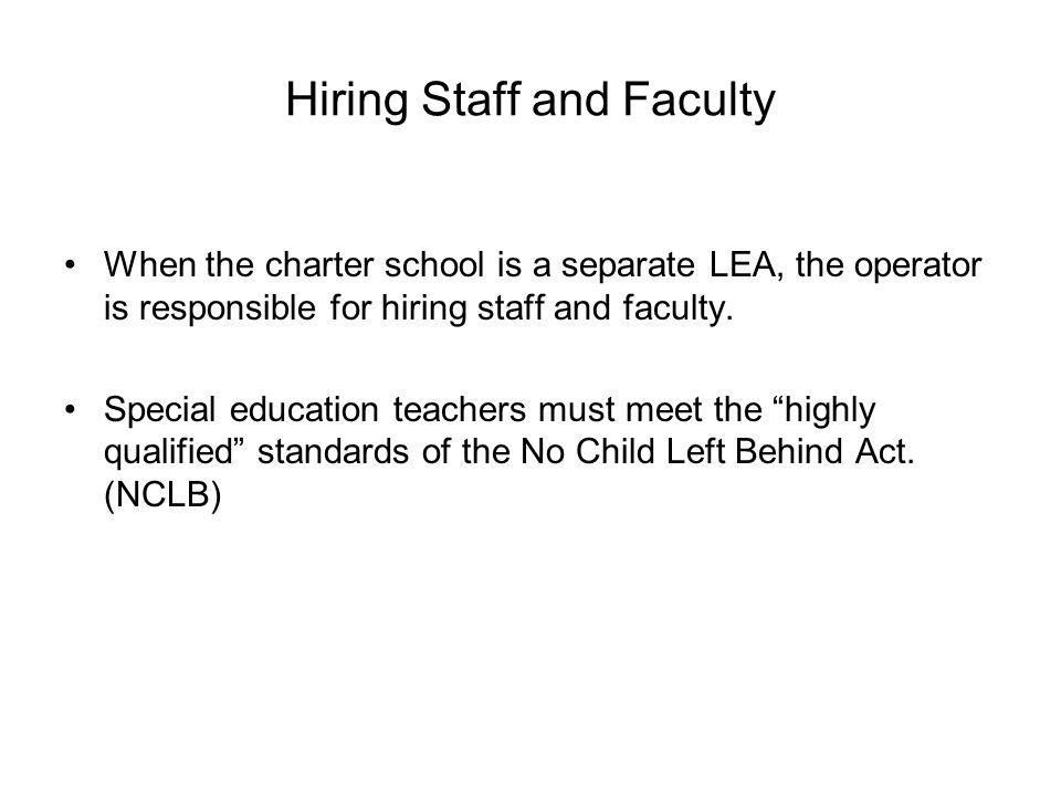 Hiring Staff and Faculty When the charter school is a separate LEA, the operator is responsible for hiring staff and faculty.