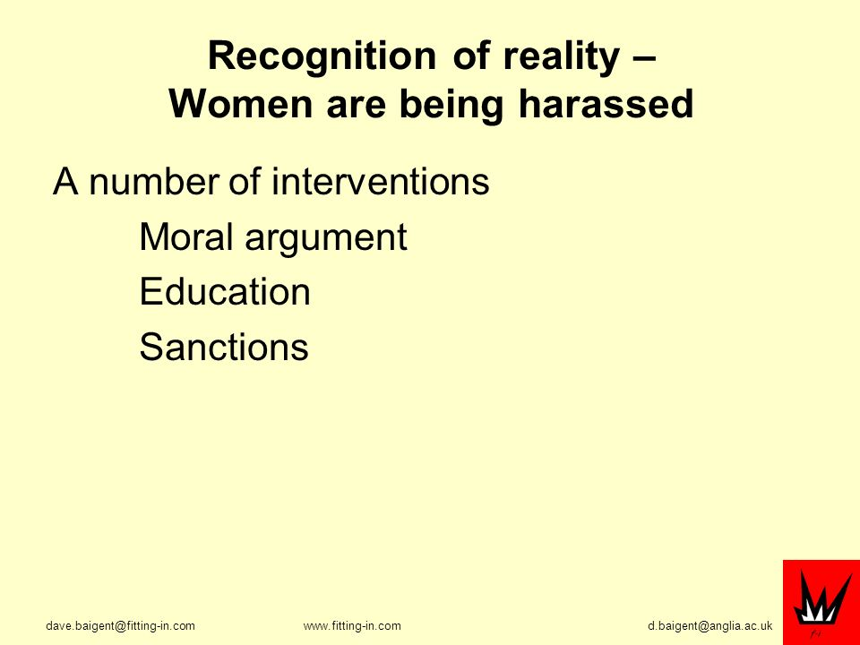 Recognition of reality – Women are being harassed A number of interventions Moral argument Education Sanctions