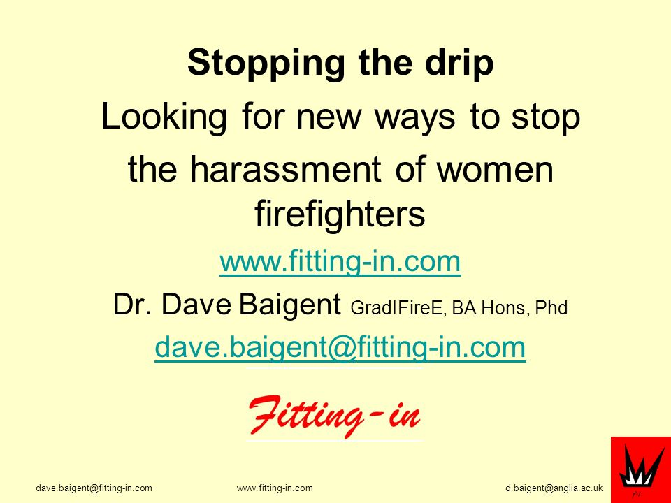 Stopping the drip Looking for new ways to stop the harassment of women firefighters   Dr.