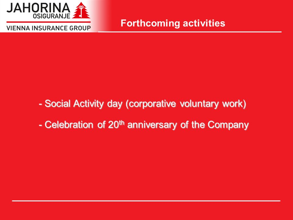 Forthcoming activities -Social Activity day (corporative voluntary work) -Celebration of 20 th anniversary of the Company