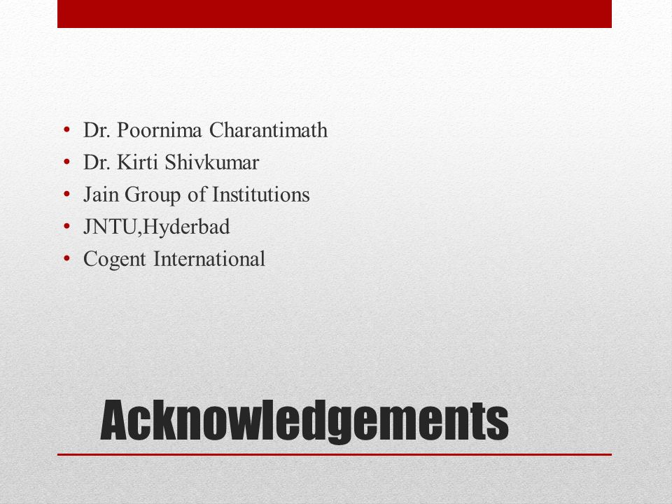 Acknowledgements Dr. Poornima Charantimath Dr.