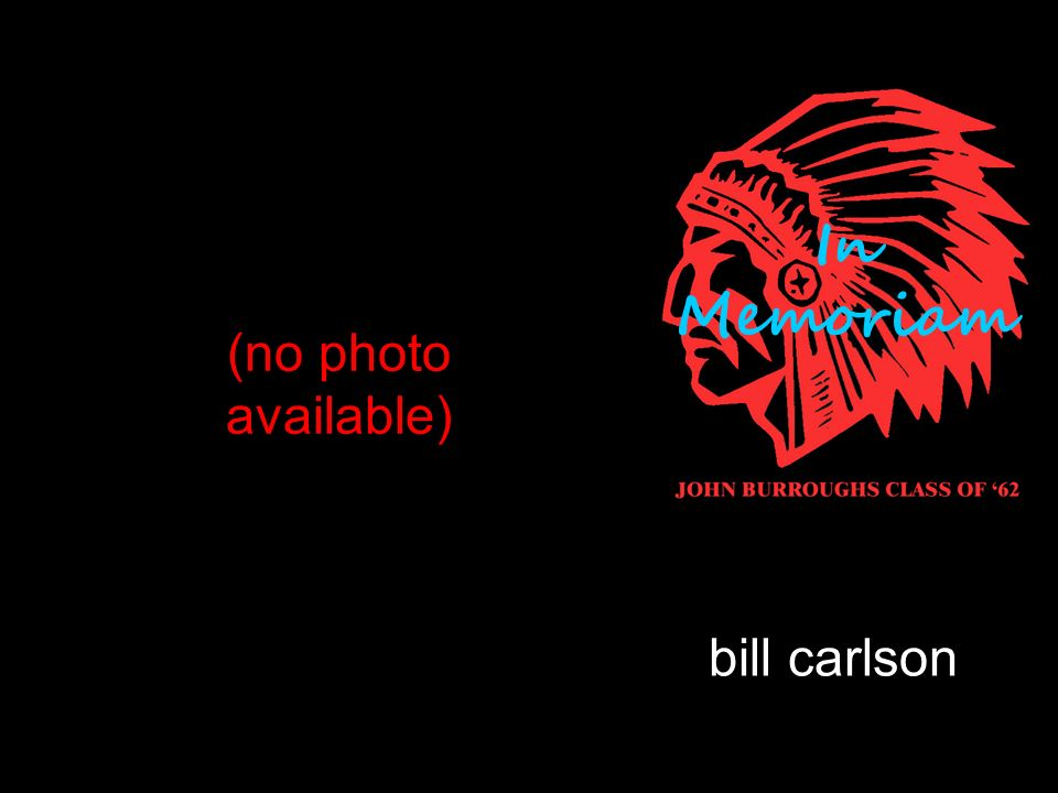 bill carlson (no photo available) In Memoriam