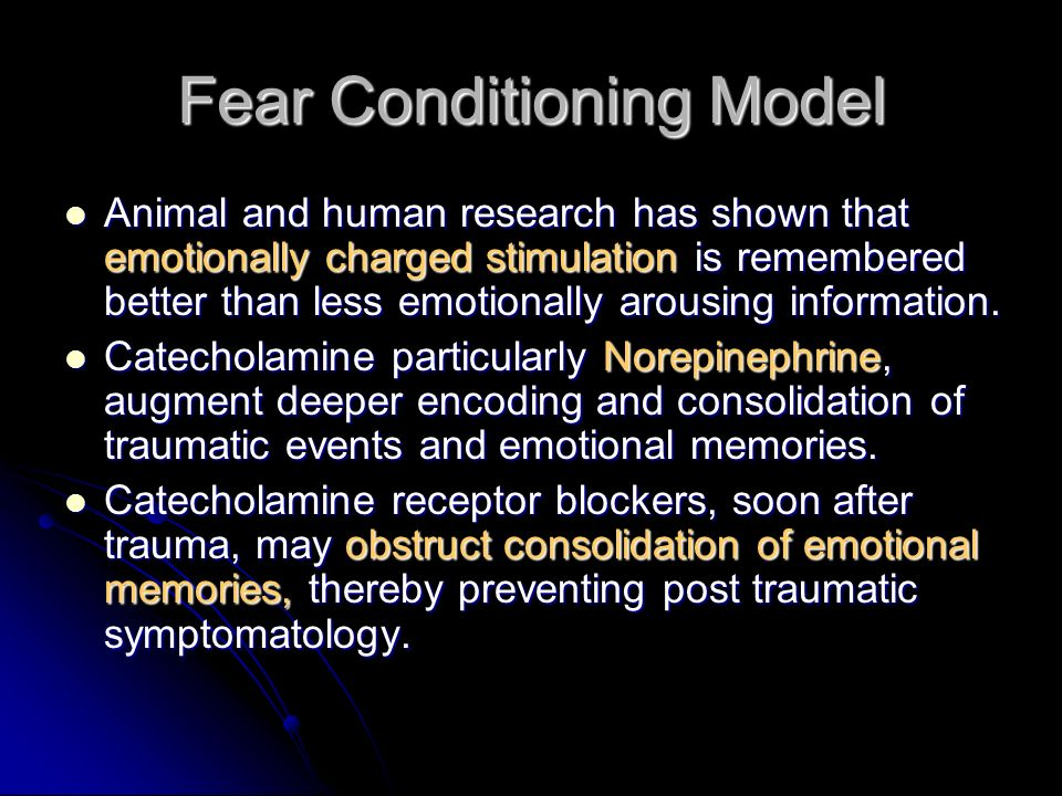 Fear Conditioning Model Animal and human research has shown that emotionally charged stimulation is remembered better than less emotionally arousing information.