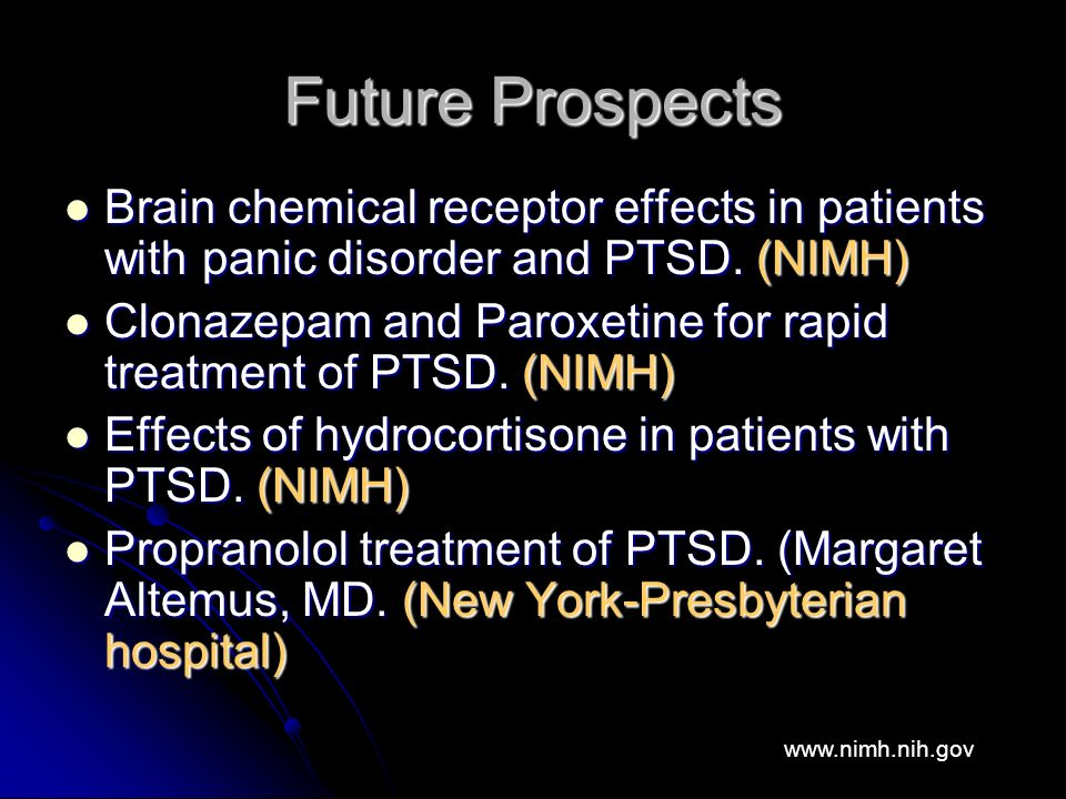 Future Prospects Brain chemical receptor effects in patients with panic disorder and PTSD.
