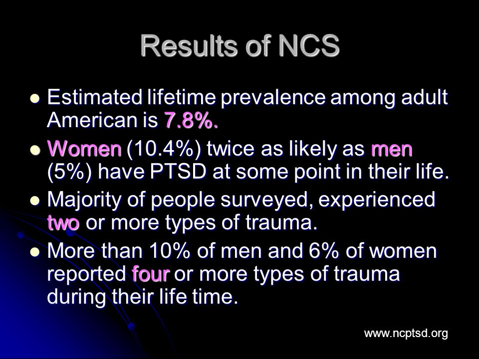 Results of NCS Estimated lifetime prevalence among adult American is 7.8%.