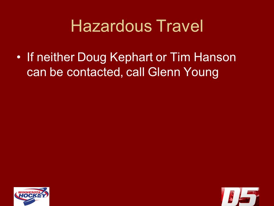 Hazardous Travel If neither Doug Kephart or Tim Hanson can be contacted, call Glenn Young