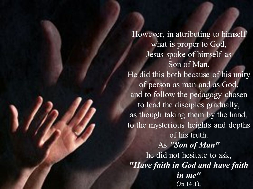 However, in attributing to himself what is proper to God, Jesus spoke of himself as Son of Man.
