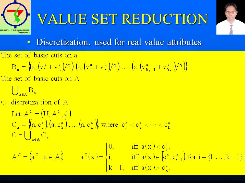 VALUE SET REDUCTION Discretization, used for real value attributesDiscretization, used for real value attributes