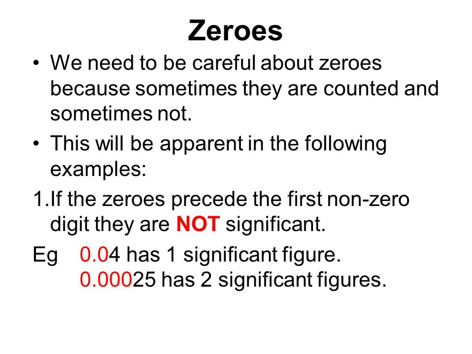 Zeroes We need to be careful about zeroes because sometimes they are counted and sometimes not.