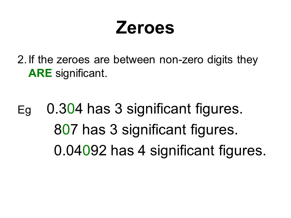 Zeroes 2.If the zeroes are between non-zero digits they ARE significant.