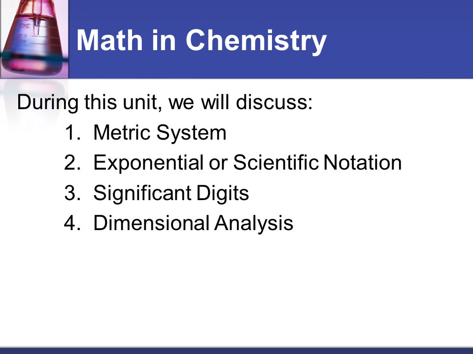 Math in Chemistry During this unit, we will discuss: 1.