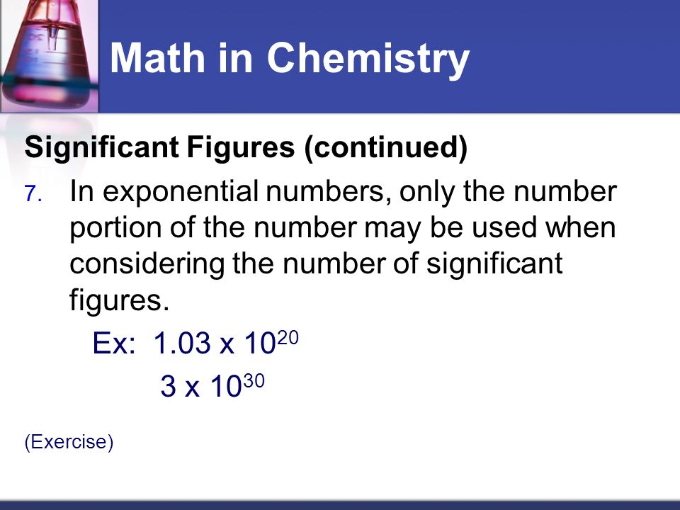 Math in Chemistry Significant Figures (continued) 7.